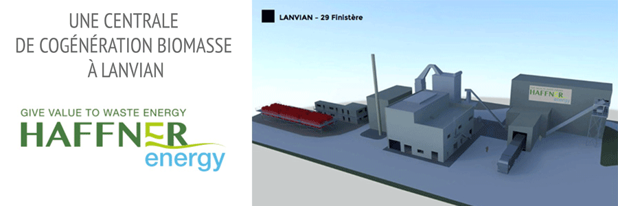 HAFFNER ENERGY : UNE CENTRALE DE COGÉNÉRATION BIOMASSE À LANVIAN
